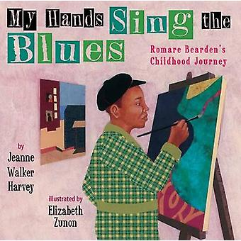 My Hands Sing the Blues - Romare Bearden's Childhood Journey by Jeanne