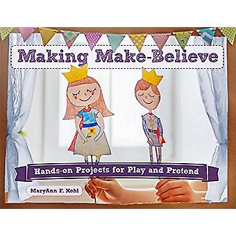 Making Make-Believe - Hands-On Projects for Play and Pretend by MaryAn