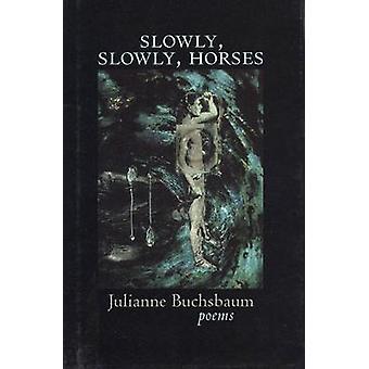 Slowly - Slowly - Horses by Julianne Buchsbaum - 9780967266862 Book