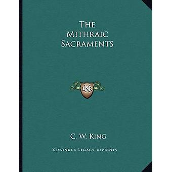 The Mithraic Sacraments by C W King - 9781163034736 Book