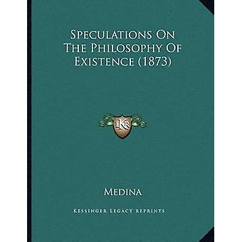 Speculations on the Philosophy of Existence (1873) by Medina - 978116