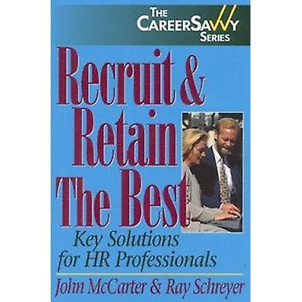 Recruit and Retain the Best - Key Solutions for HR Professionals by Jo