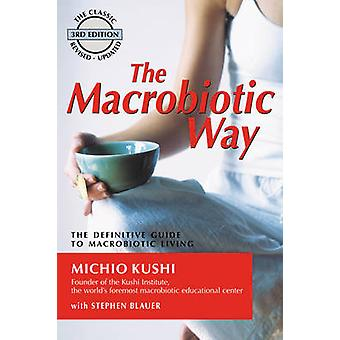 The Macrobiotic Way - The Definitive Guide to Macrobiotic Living (3rd