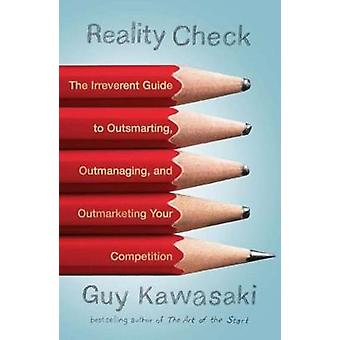 Reality Check - The Irreverent Guide to Outsmarting - Outmanaging - an