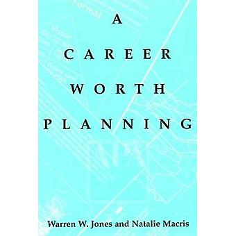 Career Worth Planning - Starting Out and Moving Ahead in the Planning