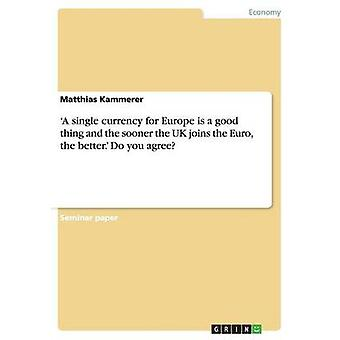 'A Single Currency for Europe Is a Good Thing and the Sooner the UK J