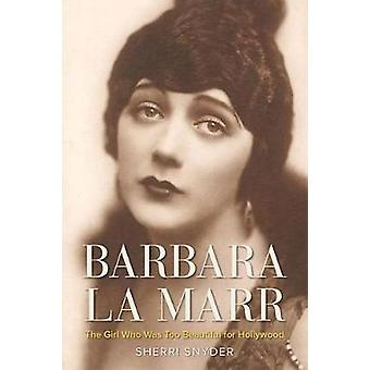 Barbara La Marr - The Girl Who Was Too Beautiful for Hollywood by Sher