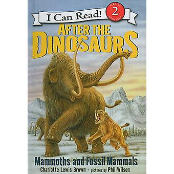 After the Dinosaurs - Mammoths and Fossil Mammals by Charlotte Lewis B