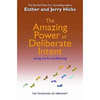 The Amazing Power of Deliberate Intent  Living the Art of Allowing by Esther Hicks & Jerry Hicks