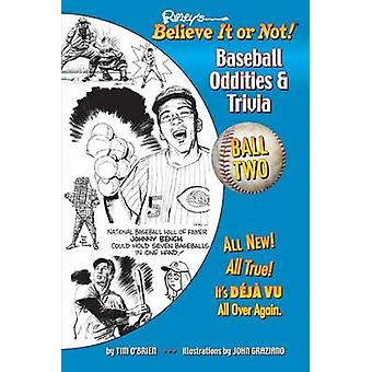 Ripleys Believe It or Not Baseball Oddities  Trivia  Ball Two A Journey Through the Weird Wacky and Absolutely True World of Baseball by OBrien & Tim