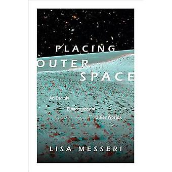Placing Outer Space  An Earthly Ethnography of Other Worlds by Lisa Messeri