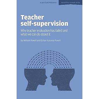 Teacher SelfSupervision Why teacher evaluation has failed and what we can do about it by Powell & William
