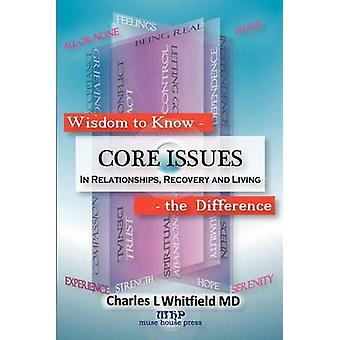 Wisdom to Know the Difference Core Issues in Relationships Recovery and Living by Whitfield & Charles L.