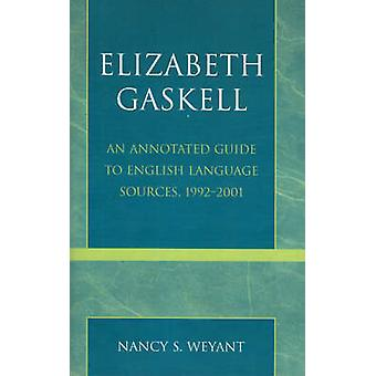 Elizabeth Gaskell An Annotated Guide to English Language Sources 19922001 by Weyant & Nancy S.