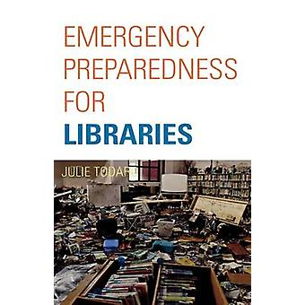Emergency Preparedness for Libraries by Todaro & Julie Beth