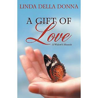 A Gift of Love A Widows Memoir by Della Donna & Linda
