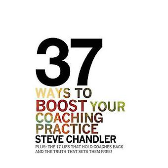 37 Ways to BOOST Your Coaching Practice by Chandler & Steve