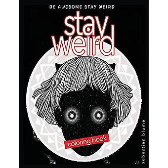 Stay Weird Coloring Book Be Awesome Stay Weird by blume & sebastian