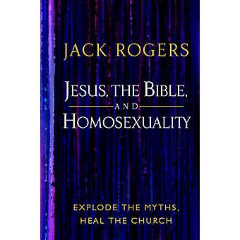 Jesus the Bible and Homosexuality Explode the Myths Heal the Church by Rogers & Jack
