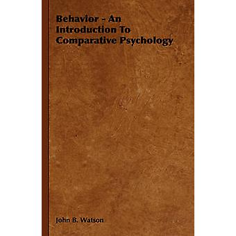 Behavior  An Introduction to Comparative Psychology by Watson & John B.