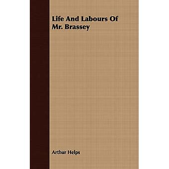 Life And Labours Of Mr. Brassey by Helps & Arthur