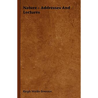 Nature  Addresses And Lectures by Emerson & Ralph Waldo