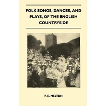 Folk Songs Dances and Plays of the English Countryside Folklore History Series by Melton & F. E.
