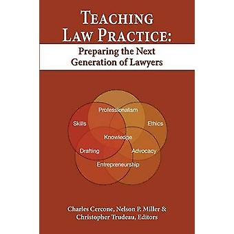 Teaching Law Practice Preparing the Next Generation of Lawyers by Cercone & Charles