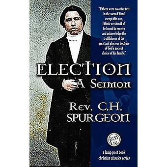 Election A Sermon by Spurgeon & Charles Haddon