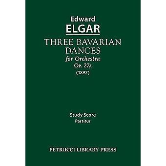 Three Bavarian Dances Op.27a Study score by Elgar & Edward