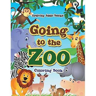 Going to the Zoo Coloring Book by Activity Attic Books