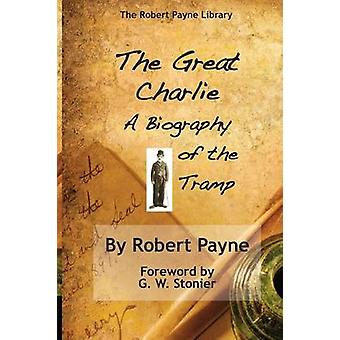 The Great Charlie the Biography of the Tramp by Payne & Robert
