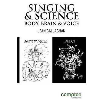 Singing and Science Body Brain and Voice by Callaghan & Jean