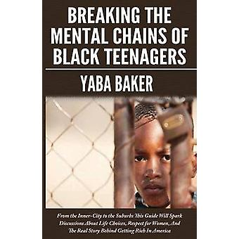 Breaking The Mental Chains Of Black Teenagers by Baker & Yaba
