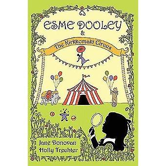 Esme Dooley and the Kirkkomaki Circus by Donovan & Jane
