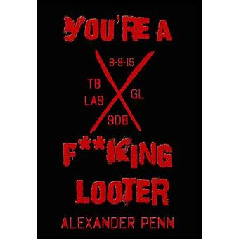 Youre A Fking Looter by Penn & Alexander