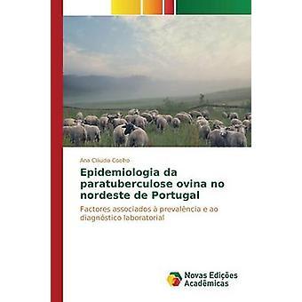 Epidemiologia da paratuberculose ovina no nordeste de Portugal by Coelho Ana Cludia