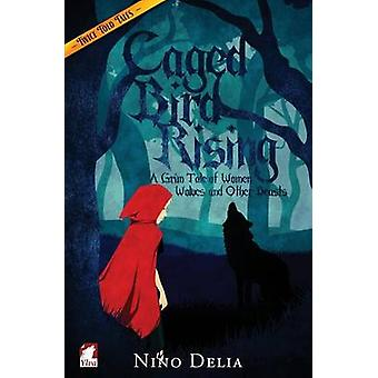 Caged Bird Rising. A Grim Tale of Women Wolves and other Beasts by Delia & Nino
