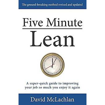 Five Minute Lean A superquick guide to improving your job so much you enjoy it again by McLachlan & David