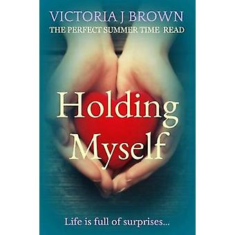 Holding Myself by Brown & Victoria J.