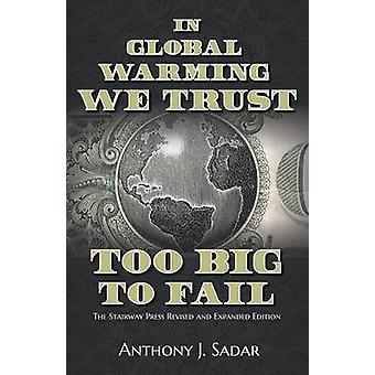 In Global Warming We Trust Too Big to Fail by Sadar & Anthony