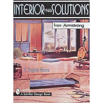 Interior Solutions from Armstrong - The 1960s by C.Eugene Moore - 9780