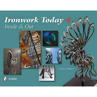 Ironwork Today 4 - Inside and Out by Catherine Mallette - 978076434673