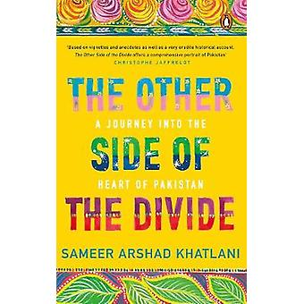 The Other Side of the Divide - A Journey into the Heart of Pakistan by