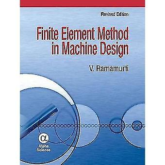 Finite Element Method in Machine Design (Revised edition) by V. Ramam
