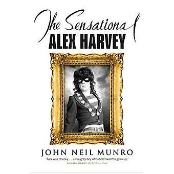 The Sensational Alex Harvey by John Neil Munro - 9781846970887 Book