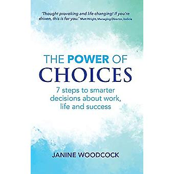 The Power of Choices - 7 steps to smarter decisions about work - life