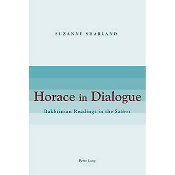 Horace in Dialogue - Bakhtinian Readings in the Satires (1st New editi