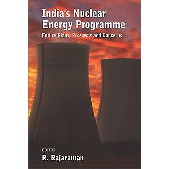 India's Nuclear Energy Programme - Future Plans - Prospects and Concer