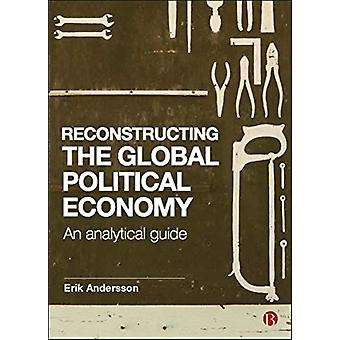 Reconstructing the Global Political Economy by Erik Andersson